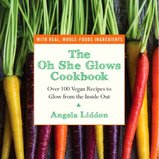 The Oh She Glows Cookbook, by Angela Liddon