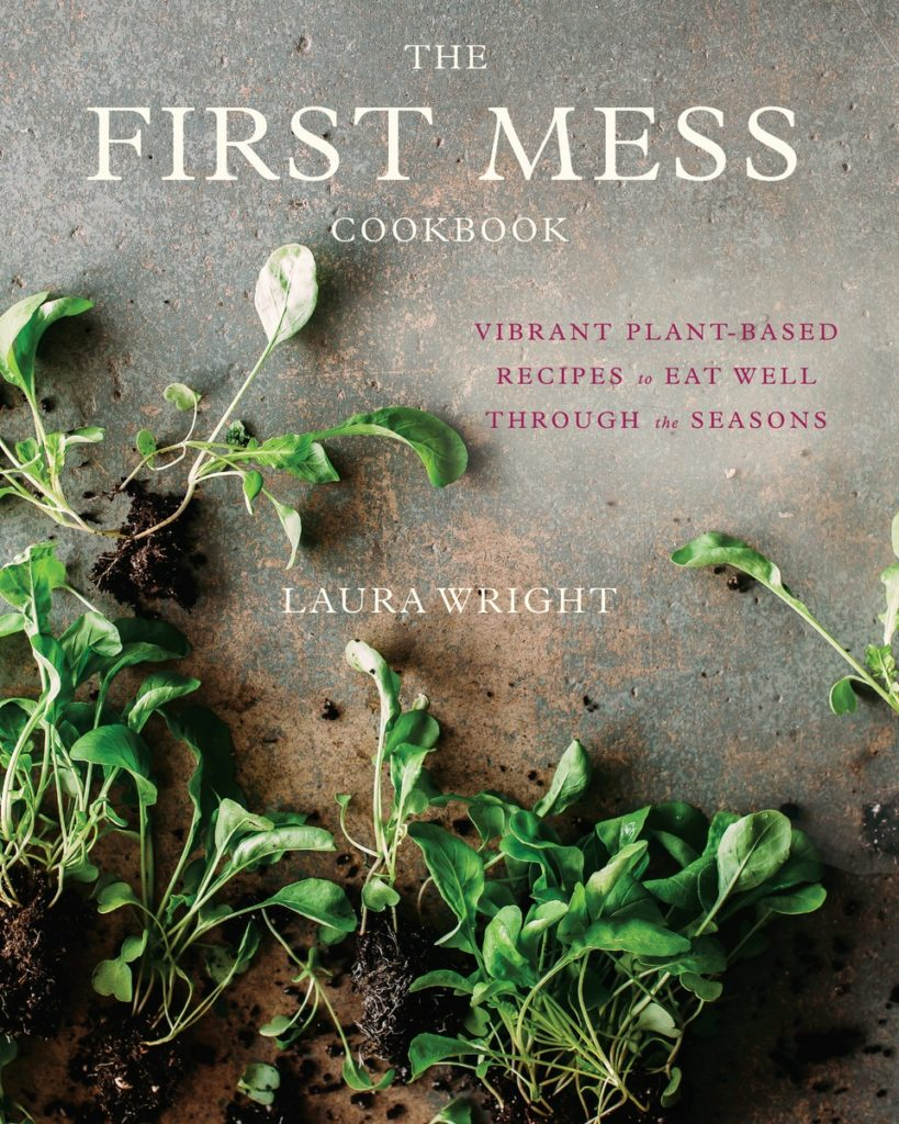 The First Mess Cookbook, by Laura Wright