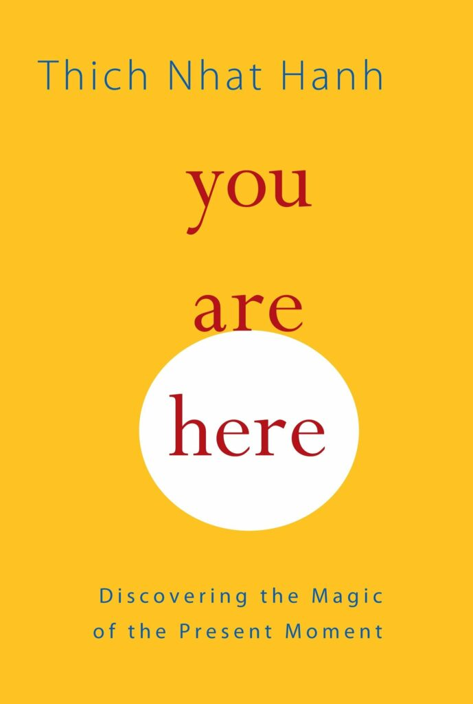 You are Here, by Thich Nhat Hanh